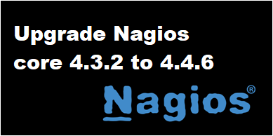 How to Upgrade Nagios Core from 4.3.2 to 4.4.6 post thumbnail image